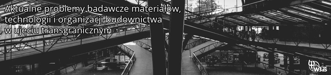 Aktualne problemy materiałów, technologii i organizacji budownictwa